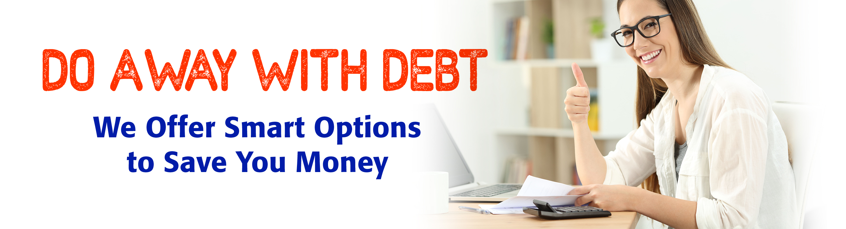 Do Away With Debt - We Have Smart Options to Save You Money!